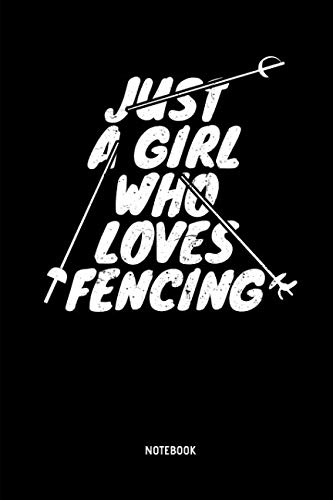 (Just A Girl Who Loves Fencing - Notebook: Lined Fencing Journal. Fencing Training Notebook & Fence Tournament Log. Funny Fencing Sport & Novelty Gift Idea for Fencer.)