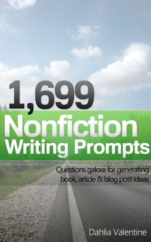1,699 Nonfiction Writing Prompts: Questions galore for generating book, article & blog post ideas