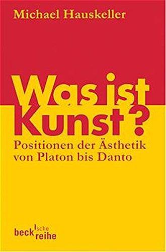 Was ist Kunst? Positionen der Ästhetik von Platon bis Danto