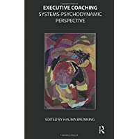 Brunning, H: Executive Coaching: Systems-Psychodynamic Perspective