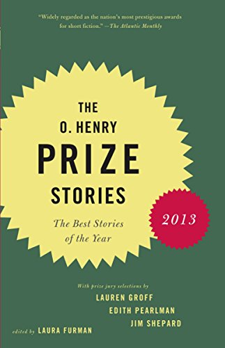 The O. Henry Prize Stories 2013: Including stories by Donald Antrim, Andrea Barrett, Ann Beattie, Deborah Eisenberg, Ruth Prawer Jhabvala, Kelly Link, ... and Lily Tuck (The O. Henry Prize Collection)
