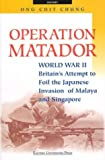 img - for Operation Matador: World War II, Britain's Attempt to Foil the Japanese Invasion of Malaya and Singapore by Ong Chit Chung (2003-01-01) book / textbook / text book