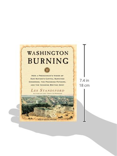 Washington Burning: How a Frenchman's Vision of Our Nation's Capital Survived Congress, the Founding Fathers, and the Invading British Army
