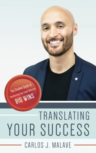 Translating Your Success: The Student Guide to Transforming Your Small Wins Into Big Wins