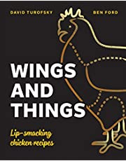 Wings and Things: Sticky, Crispy, Saucy, Lip-Smacking Chicken Recipes