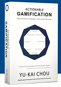 Actionable Gamification: Beyond Points, Badges, and Leaderboards by [Chou, Yu-kai]