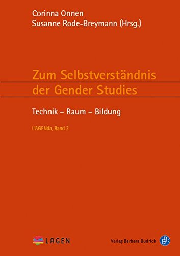 Zum Selbstverständnis der Gender Studies: Technik - Raum - Bildung (L'AGENda, Band 2)
