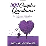 500 Couples Questions: The Fun Guide to Building Trust and Emotional Intimacy