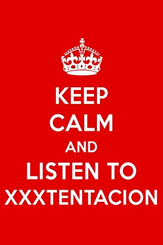 Keep Calm And Listen To XXXTENTACION: XXXTENTACION Designer Notebook