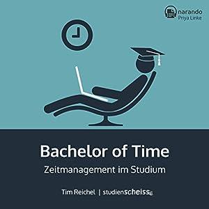 Bachelor of Time: Zeitmanagement im Studium Hörbuch