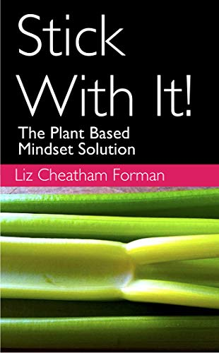 Stick With It!: The Plant Based Mindset Solution by Liz Cheatham Forman