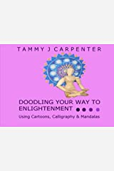 Doodling Your Way to Enlightenment: Using Cartoons, Calligraphy & Mandalas (Drawing Your Way to Enlightenment) (Volume 1) Paperback