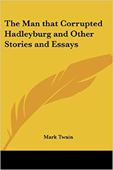 a literary analysis of the man that corrupted hadleyburg by mark twain Vanity in the man that corrupted hadleyburg by mark twain  many  characters in the history of literature, such as odysseus were obviously portrayed  as.