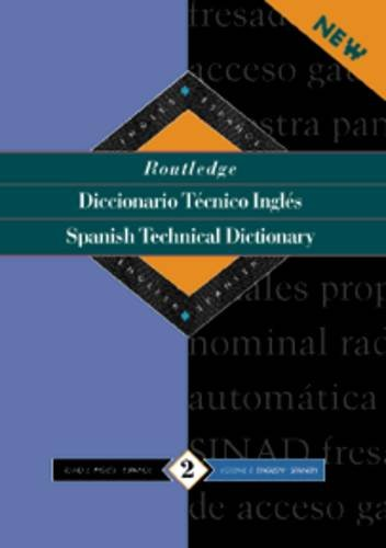 Routledge Spanish Technical Dictionary Diccionario tecnico ingles: Volume 1: Spanish-English/ingles-espanol: Volume 2 (Routledge Bilingual Specialist Dictionaries)