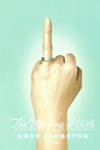 The Meaning of Wife: A Provocative Look at Women and Marriage in the Twenty-first Century ebook