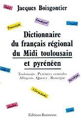 Dictionnaire du français régional du Midi toulousain et pyrénéen : Toulousain, Pyrénées centrales, Albigeois, Quercy, Rouergue