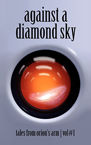 Against A Diamond Sky: Tales from Orion's Arm Vol. 1
