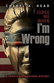 Judge Me When I'm Wrong (A Charlie Mack Motown Mystery Boo