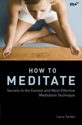 How to Meditate: Secrets to the Easiest and Most Effective Meditation Technique pdf epub