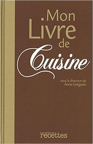 Amazon Fr Mon Livre De Cuisine Anne Gregoire Livres