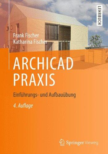 ARCHICAD PRAXIS: Einführungs- und Aufbauübung