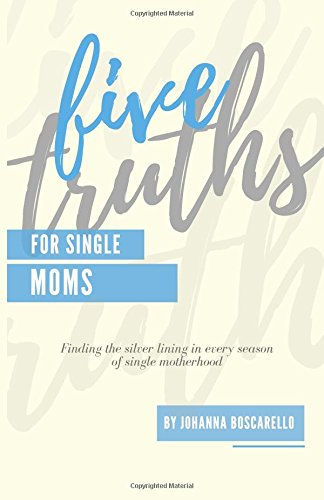 Five Truths For Single Moms: Finding the silver lining in every season of single motherhood. PDF
