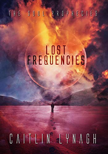 Lost Frequencies: The Soul Prophecies by [Lynagh, Caitlin]