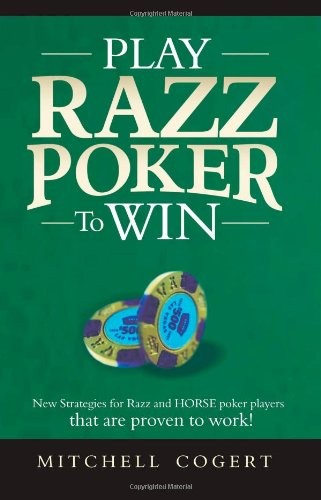 (Play Razz Poker To Win: New Strategies For Razz And Horse Poker Players That Are Proven To Work!)
