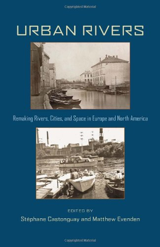 Urban Rivers: Remaking Rivers, Cities, and Space in Europe and North America (Pittsburgh Hist Urban Environ)