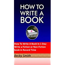 How To Write A Book In 1 Day: Write a Fiction or Non-Fiction book in Record Time, how to write a novel, Write faster, novel: A Step-by-Step guide to Write Any Book in 1 day, Publish and Market Today!
