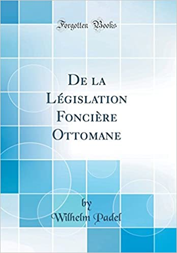 De la Législation Foncière Ottomane (Classic Reprint): Amazon.es: Wilhelm Padel: Libros en idiomas extranjeros
