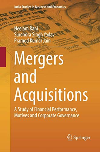 Mergers and Acquisitions: A Study of Financial Performance, Motives and Corporate Governance (India Studies in Business and Economics) (Cross Border Mergers And Acquisitions In India)