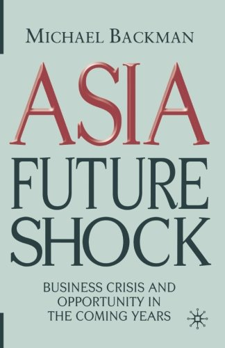 Asia Future Shock: Business Crisis and Opportunity in the Coming Years by Palgrave Macmillan