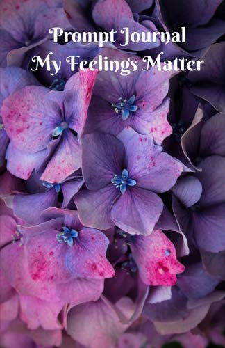 Prompt Journal My Feelings Matter: 50 Page Notebook to take yourself on a Guilt Free Journey of Discovery
