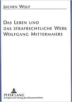 Das Leben Und Das Strafrechtliche Werk Wolfgang Mittermaiers