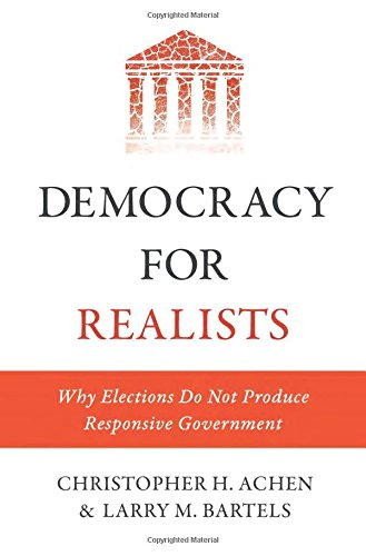 Democracy for Realists: Why Elections Do Not Produce Responsive ...