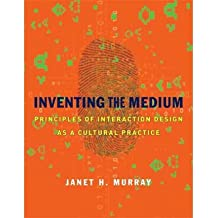 [(Inventing the Medium: Principles of Interaction Design as a Cultural Practice)] [Author: Janet H. Murray] published on (January, 2012)