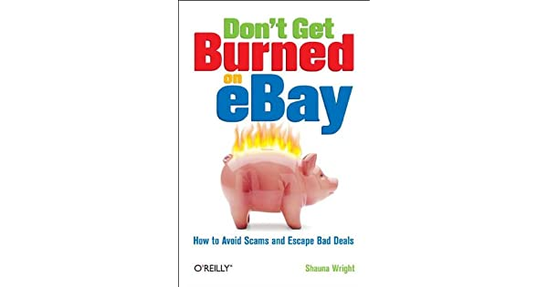 Amazon.com: Dont Get Burned on EBay: How to Avoid Scams and ...