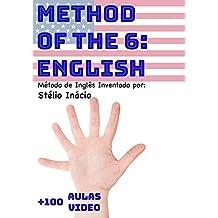 Method of the 6: English: Método de Inglês Inventado por Stélio Inácio (Semanas do Inglês Livro 4)