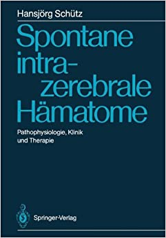 Spontane intrazerebrale Hämatome: Pathophysiologie, Klinik und Therapie