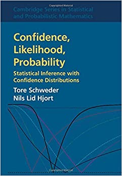 Confidence, Likelihood, Probability: Statistical Inference with Confidence Distributions (Cambridge Series in Statistical and Probabilistic Mathematics)