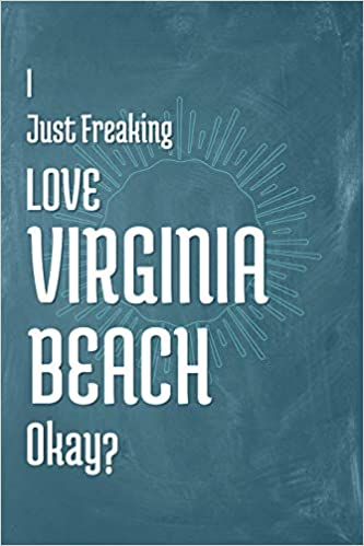 Buy I Just Freaking Love Virginia Beach Okay? Book Online at Low