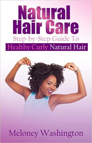 Natural Hair Care: Step-by-Step Guide To Healthy Curly Natural ...