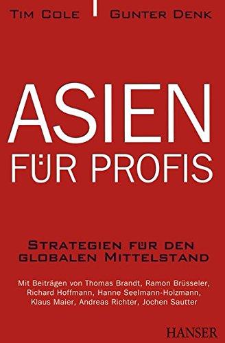Asien für Profis: Strategien für den globalen Mittelstand Gebundenes Buch – 3. März 2011 Tim Cole Gunter 3446425209 Wirtschaft International