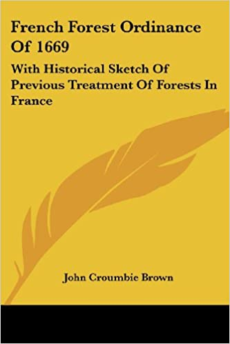 Read French Forest Ordinance Of 1669: With Historical Sketch Of Previous Treatment Of Forests In France PDF, azw (Kindle), ePub, doc, mobi