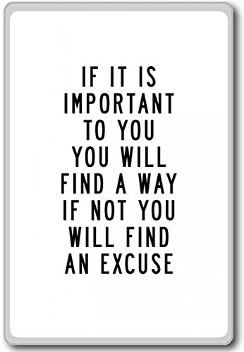 If It Is Important To You You Will Find A Way If Not… – motivational inspirational quotes fridge magnet