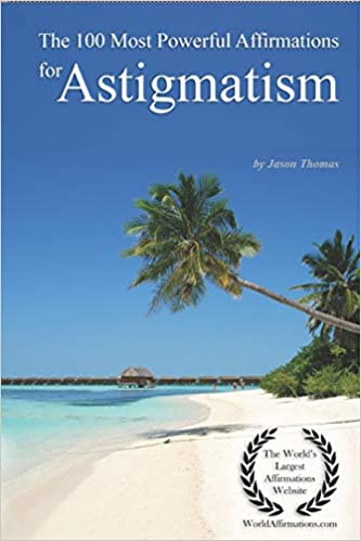 The 100 Most Powerful Affirmations for Astigmatism: Jason