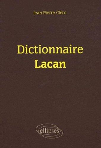 Dictionnaire Lacan Broché – 14 novembre 2008 Jean-Pierre Cléro Ellipses Marketing 2729830952 Psychanalyse