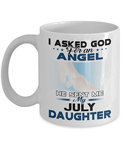 Great Birthday Gifts - I Asked God For Angel He Sent Me July Daughter C-Handle Coffee Mug - Novelty Ceramic White Cozy 15-oz Occasion Gifts Tea Cup