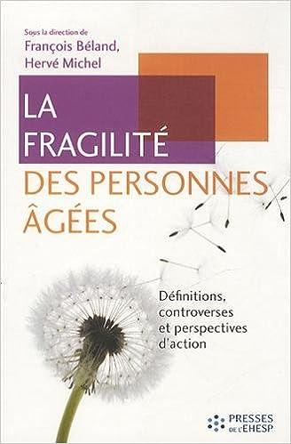 Livres de téléchargement en ligne gratuits La fragilité des personnes âgées : Définitions, controverses et perspectives d'action ePub 2810901236 by François Béland
